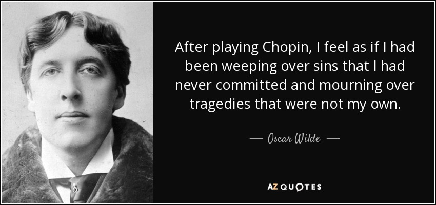 quote-after-playing-chopin-i-feel-as-if-i-had-been-weeping-over-sins-that-i-had-never-committed-oscar-wilde-85-46-12